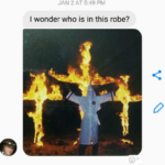"text of picture of man in white KKK robes infront of three burning crosses, with ""I wonder who is in this robe? in a text above the picture"